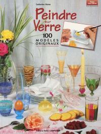 Peindre sur verre : 100 modèles originaux