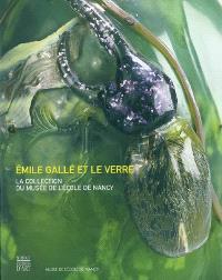 Emile Gallé et le verre : la collection du musée de l'école de Nancy : exposition, Nancy, Musée de l'école de Nancy, 12 mai-15 août 2004