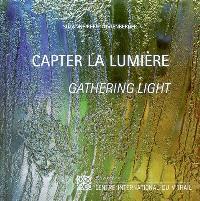 Capter la lumière : femmes artistes-verriers du XXIe siècle = Gathering light : female glass artists of the 21st century