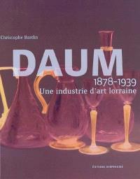 Daum, 1878-1939 : une industrie d'art lorraine