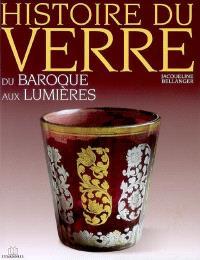 Histoire du verre. Volume 4, Du baroque aux Lumières