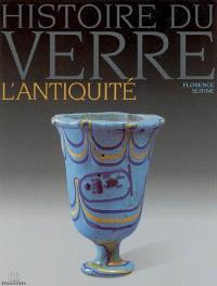 Histoire du verre. Volume 1, L'Antiquité