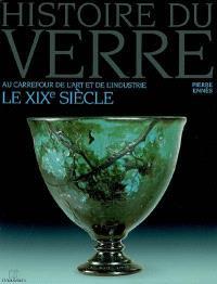 Histoire du verre. Volume 4, Le XIXe siècle : au carrefour de l'art et de l'industrie
