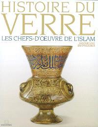 Histoire du verre. Volume 5, Les chefs-d'oeuvre de l'islam