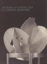 Jacques Le Chevallier : 1896-1987 : la lumière moderne