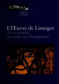 L'oeuvre de Limoges : art et histoire au temps des Plantagenêts : actes du colloque