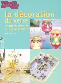 La décoration du verre : peinture, gravure et fixé sous verre