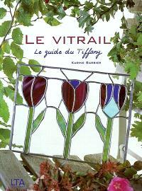 Le vitrail : le guide du Tiffany