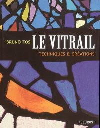 Le vitrail : techniques et créations