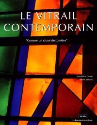 Le vitrail contemporain : comme un chant de lumière : la rôle des peintres dans le renouveau du vitrail français contemporain et leur influence au-delà des frontières