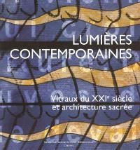 Lumières contemporaines : vitraux du XXIe siècle et architecture sacrée