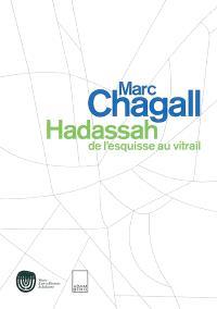 Marc Chagall, Hadassah : de l'esquisse au vitrail : exposition, Paris, Musée d'art et d'histoire du judaïsme, 30 avr.-15 sept. 2002