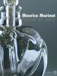 Maurice Marinot : penser en verre : exposition, Troyes, Musée d'art moderne, 9 juillet-31 octobre 2010