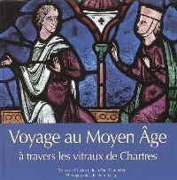 Voyage au Moyen Age : à travers les vitraux de Chartres