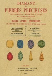 Diamant et pierres précieuses : cristallographie, descriptions, emplois, évaluation, commerce : bijoux, joyaux, orfévreries au point de vue de leur histoire et de leur travail