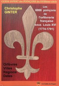 Les 6.000 poinçons de l'orfèvrerie française sous Louis XVI (1774-1791) : orfèvres, villes, régions et dates