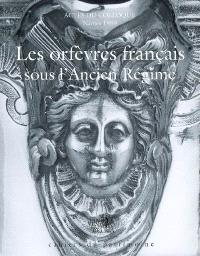 Les orfèvres français sous l'Ancien Régime : actes du colloque, Nantes, 13 et 14 octobre 1989