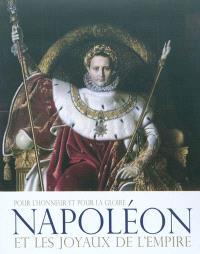 Napoléon et les joyaux de l'Empire : pour l'honneur et pour la gloire
