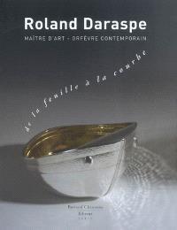 Roland Daraspe, maître d'art, orfèvre contemporain : de la feuille à la courbe