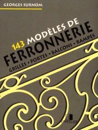 143 modèles de ferronnerie : grilles, portes, balcons, rampes