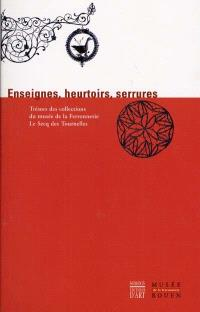 Enseignes, heurtoirs, serrures : trésors des collections du musée de la Ferronnerie Le Secq des Tournelles, Rouen. Volume 1