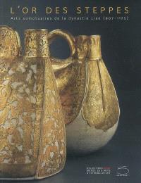 L'or des steppes : arts somptuaires de la dynastie Liao (907-1125) : exposition, Genève, Collections Baur, du 24 novembre 2006 au 25 mars 2007