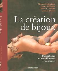 La création de bijoux : manuel pour artistes débutants et confirmés