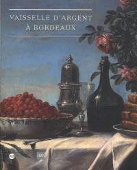 Vaisselle d'argent à Bordeaux : Musée des arts décoratifs, Bordeaux