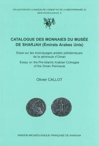 Catalogue des monnaies du Musée de Sharjah (Emirats arabes unis) : essai sur les monnayages arabes préislamiques de la péninsule d'Oman