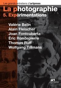 La photographie. Volume 5, Expérimentations