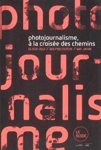 Photojournalisme, à la croisée des chemins : le guide