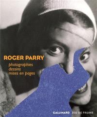 Roger Parry : photographies, dessins, mises en page