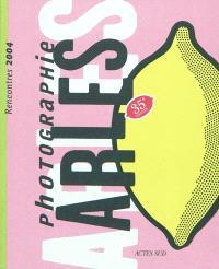 Arles, rencontres de la photographie 2004 (35e éditions) : expositions et stages du 8 juillet au 19 septembre : festival du 8 au 12 juillet