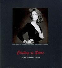 Casting de stars : les images d'Henry Chapier : le choix d'Henry Chapier dans les collections de la Maison européenne de la photographie : icônes, coups de coeur, et découvertes