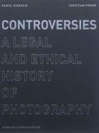 Controversies : a legal and ethical history of photography