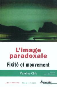 L'image paradoxale : fixité et mouvement