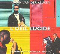 L'oeil lucide : l'oeuvre photographique 1953-2000 = The lucide eye : the photographic work 1953-2000
