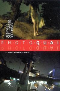 Le monde regarde le monde : Photoquai, biennale des images du monde, 30 oct.-25 nov. 2007