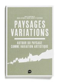 Paysage, variations : autour du paysage comme variation artistique
