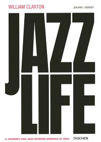 William Claxton, jazz life : a journey for jazz across America in 1960