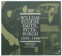 William Eugene Smith, Pittsburgh 1955-1958 : l'impossible labyrinthe : exposition, Montpellier, Pavillon populaire, du 9 mars au 3 juin 2012