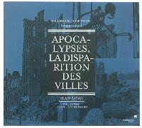 Apocalypses, la disparition des villes : de Dresde à Detroit, 1944-2010