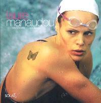 Laure Manaudou : un fabuleux destin