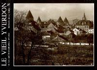 Le vieil Yverdon vu par les photographes : 1870-1920