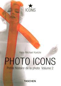 Photo icons : petite histoire de la photo. Volume 2, 1928-1991
