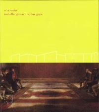 Réversible : Isabelle Grosse : replay Goya : exposition, Castres, Centre d'art contemporain, 12 juin-10 novembre 2004