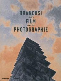 Brancusi, film, photographie : images sans fin