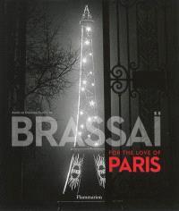 Brassai, for the love of Paris : exposition, Paris, Hôtel de Ville, du 8 novembre 2013 au 8 mars 2014