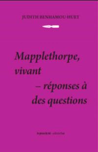 Mapplethorpe, vivant : réponses à des questions