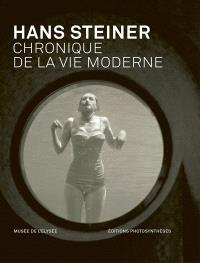 Hans Steiner : chronique de la vie moderne